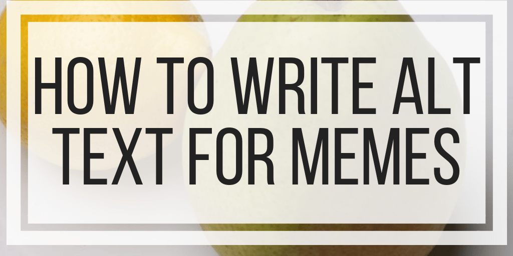 How To Write Alt Text For Memes