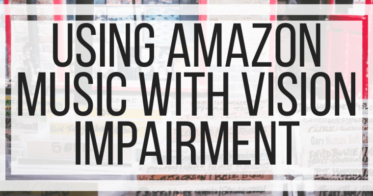 Using Amazon Music With Vision Impairment