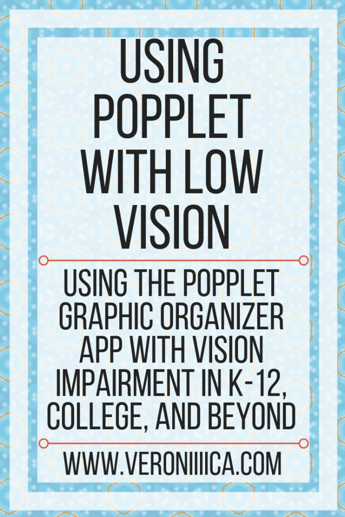 Using the Popplet graphic organizer app with vision impairment in K-12, college, and beyond