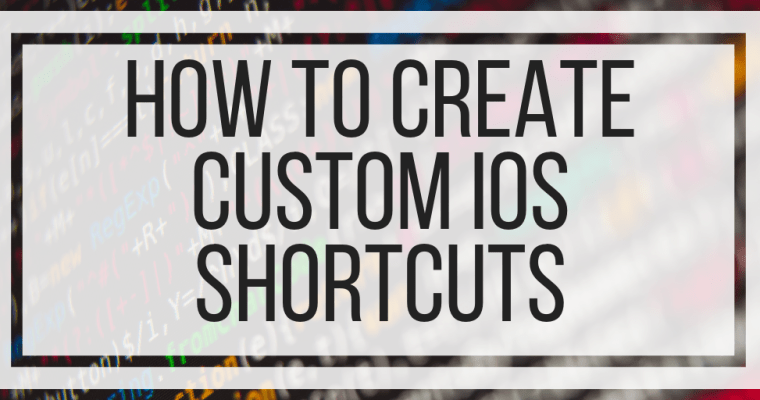How To Create Custom iOS Shortcuts