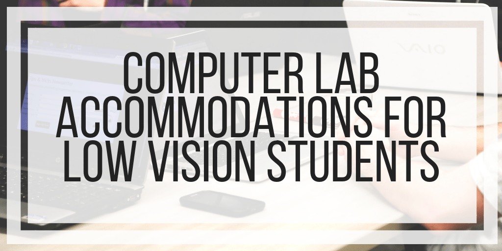 Computer Lab Accommodations For Low Vision Students