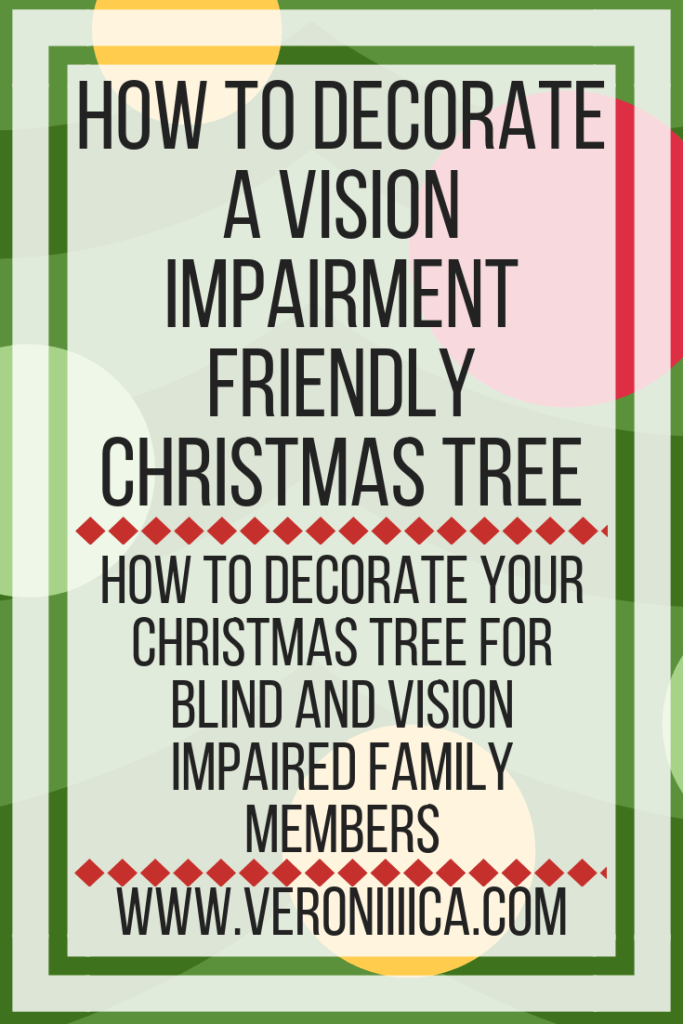 ith those conditions. This doesn't make the holiday any less fun to celebrate, as the tree is only one aspect of the celebration. For families looking to make their tree easier to see for their vision impaired family member, I hope that knowing how to decorate a vision impairment friendly Christmas tree helps make the holiday celebrations more fun and accessible for everyone.