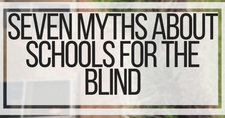Seven Myths About Schools For The Blind