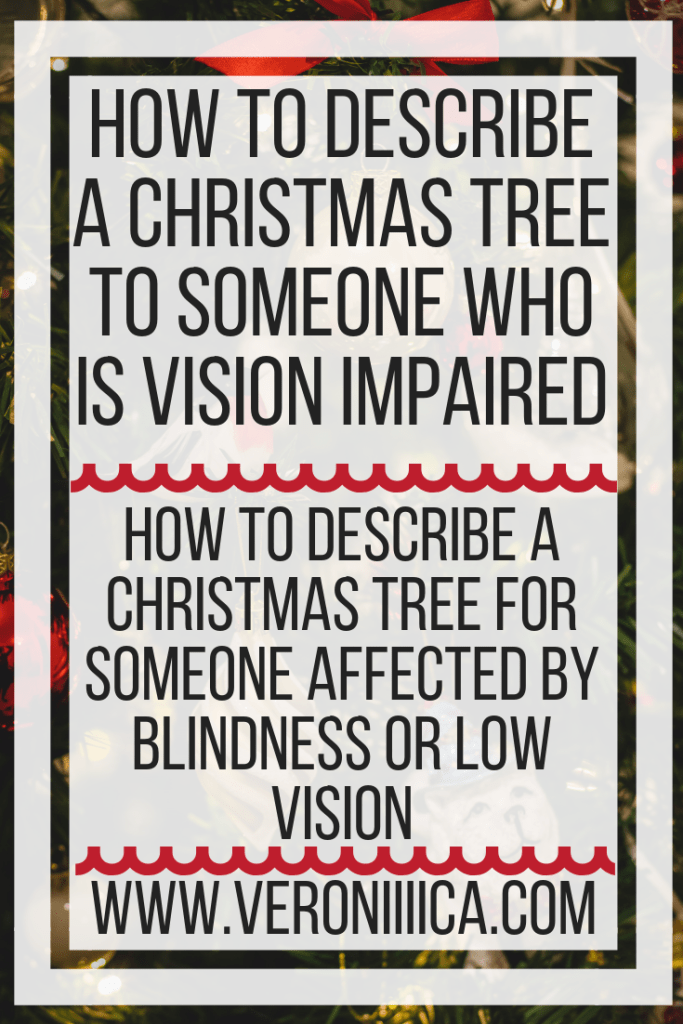 How to describe a Christmas tree for someone affected by blindness or low vision