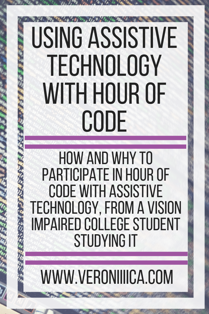How and why to participate in Hour of Code with assistive technology, from a vision impaired college student studying IT