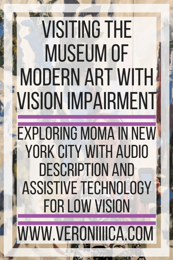 Visiting the Museum of Modern Art with vision impairment, low vision, and blindness. Exploring moMA in New York City with audio description and assistive technology for low vision
