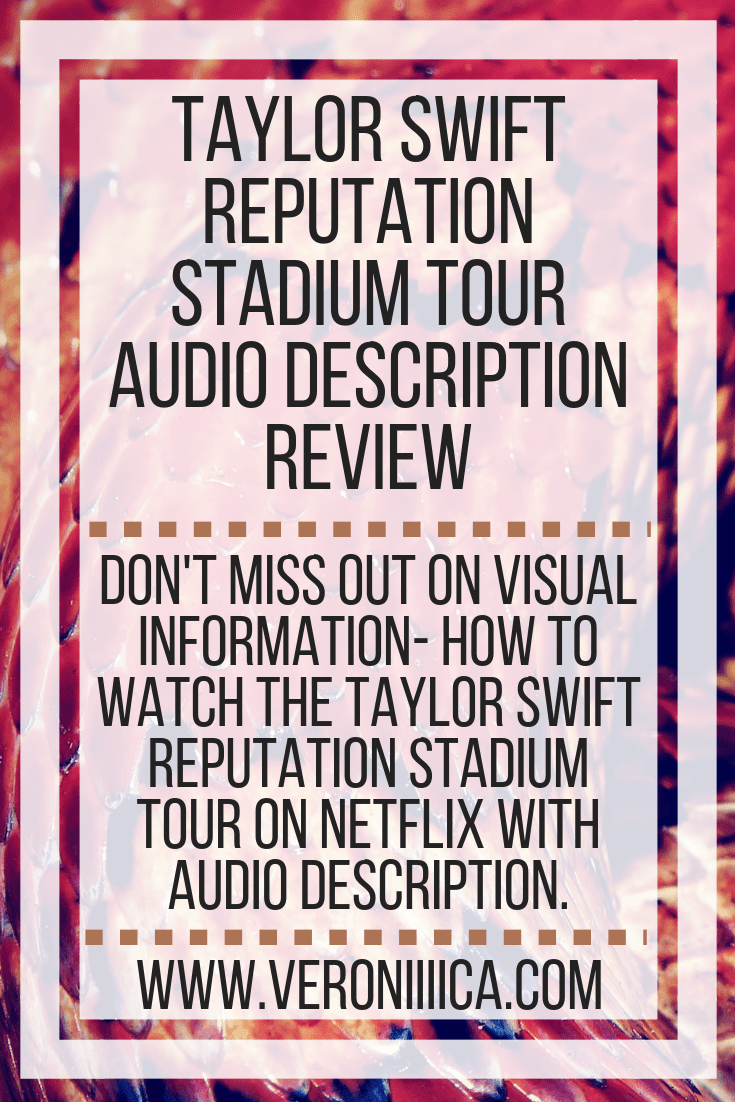 Don't miss out on visual information- how to watch the Taylor Swift Reputation Stadium Tour on Netflix with audio description.