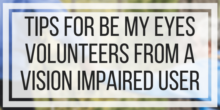 Tips For Be My Eyes Volunteers From A Vision Impaired User