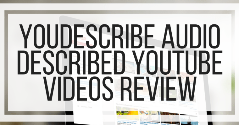 YouDescribe Audio Described YouTube Videos Review