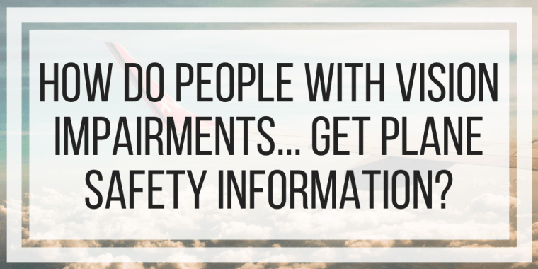 How Do People With Visual Impairments Get Plane Safety Information?
