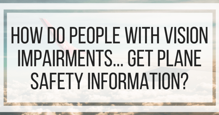 How Do People With Vision Impairments… Get Plane Safety Information?