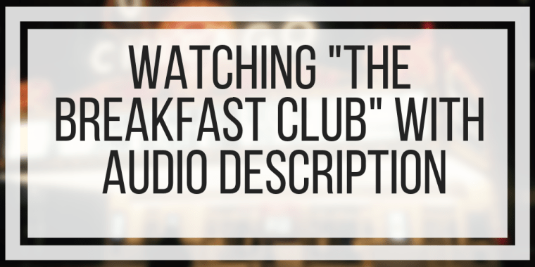 """Watching """"The Breakfast Club"""" With Audio Description"""