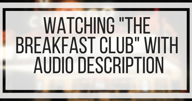 "Watching ""The Breakfast Club"" With Audio Description"