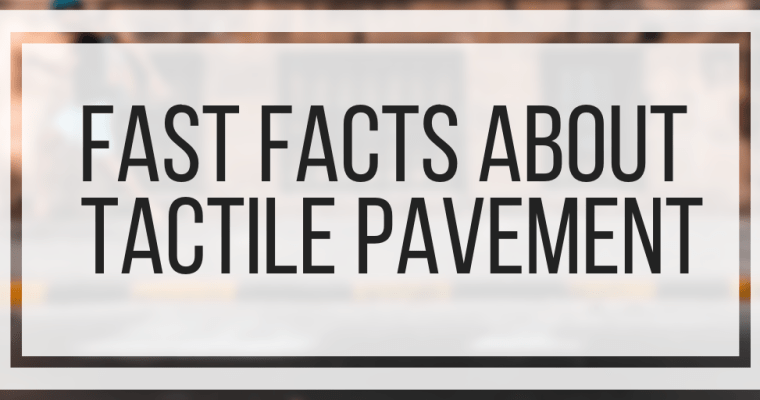Fast Facts About Tactile Pavement