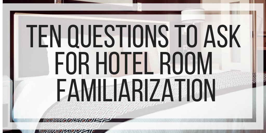 Ten Questions To Ask For Hotel Room Familiarization
