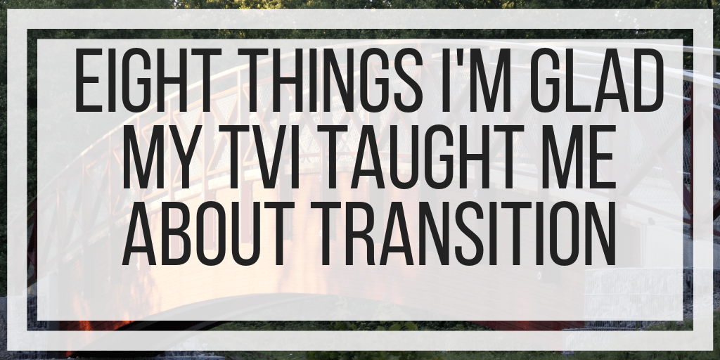 Eight Things I'm Glad My TVI Taught Me About Transition