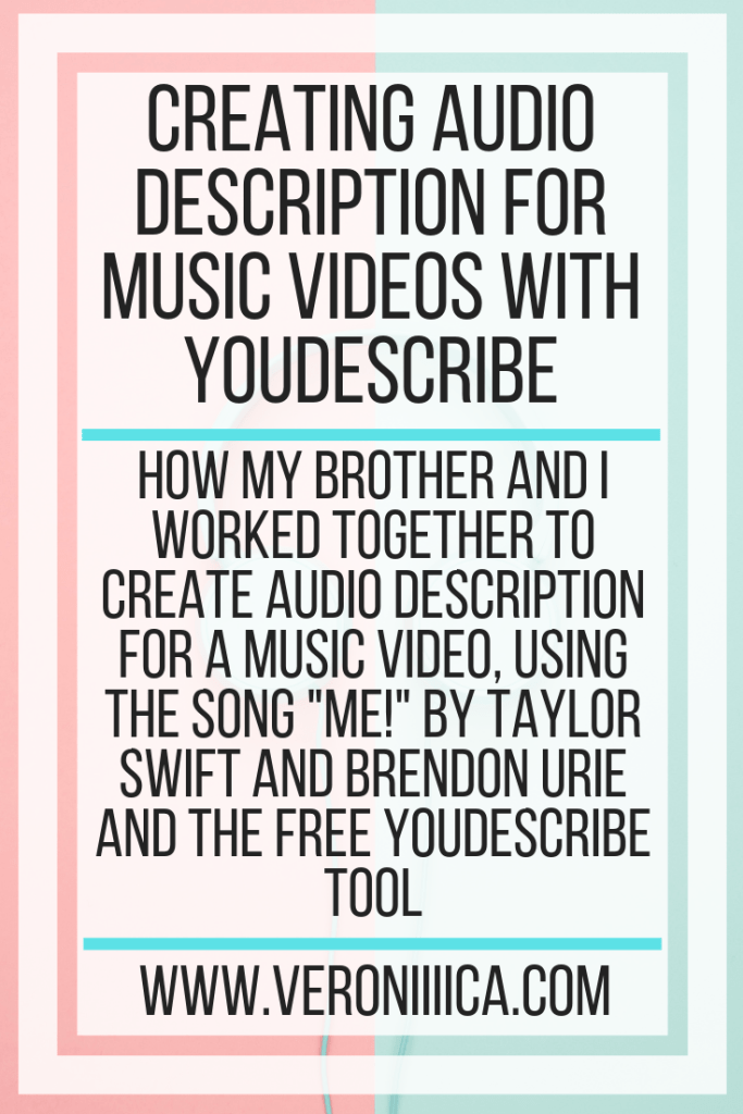 "How my brother and I worked together to create audio description for a music video, using the song ""ME!"" by Taylor Swift and Brendon Urie and the free Youdescribe tool"