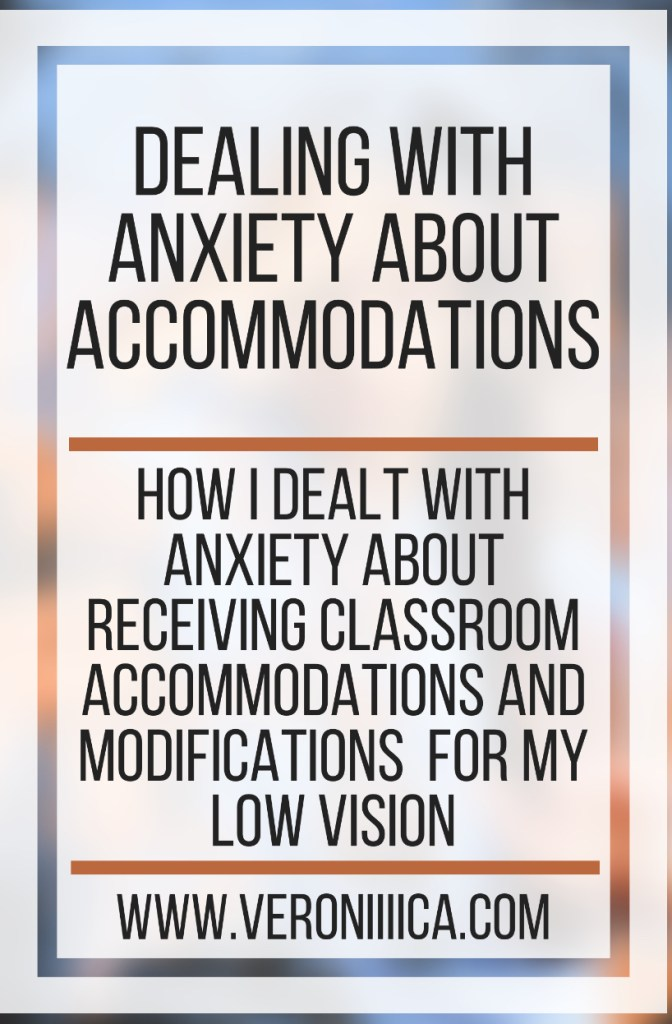 How I dealt with anxiety about receiving classroom accommodations and modifications  for my low vision