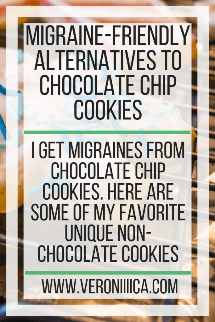 Migraine-Friendly Alternatives To Chocolate Chip Cookies. I get migraines from chocolate chip cookies. Here are some of my favorite unique non-chocolate cookies