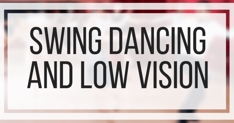 Swing Dancing And Low Vision
