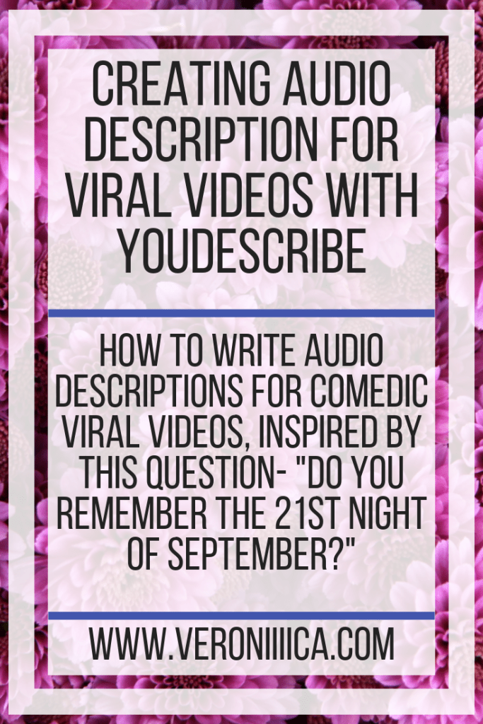 "Creating Audio Description for Viral Videos With YouDescribe. How to write audio descriptions for comedic viral videos, inspired by this question- ""Do you remember the 21st night of September?"""