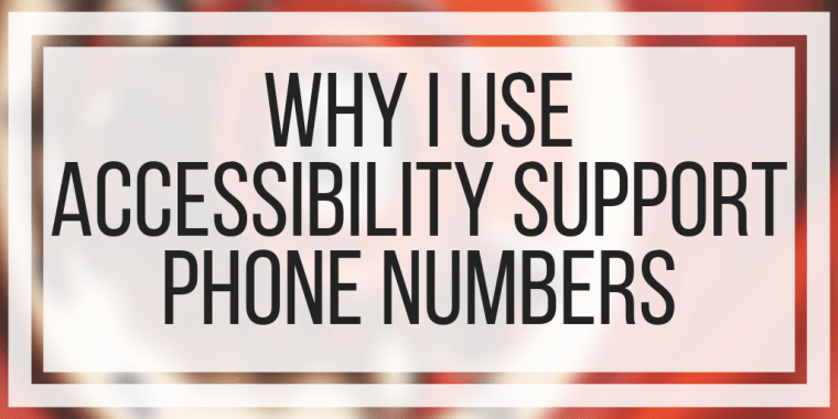 Why I Use Accessibility Support Phone Numbers