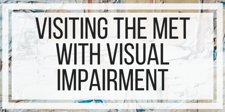 Visiting The Met With Visual Impairment