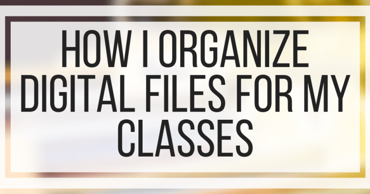 How I Organize Digital Files For My Classes