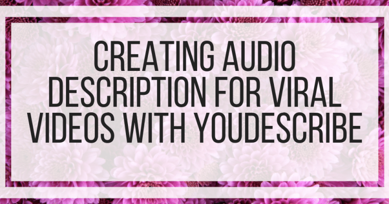 Creating Audio Description For Viral Videos With YouDescribe
