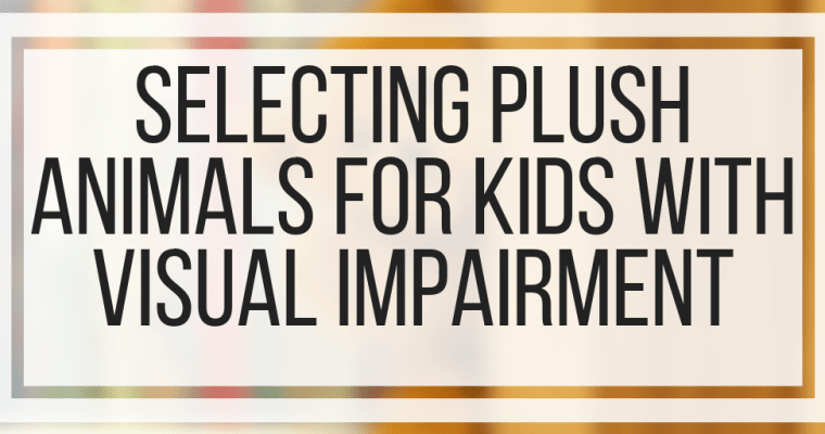 Selecting Plush Animals for Kids With Visual Impairment