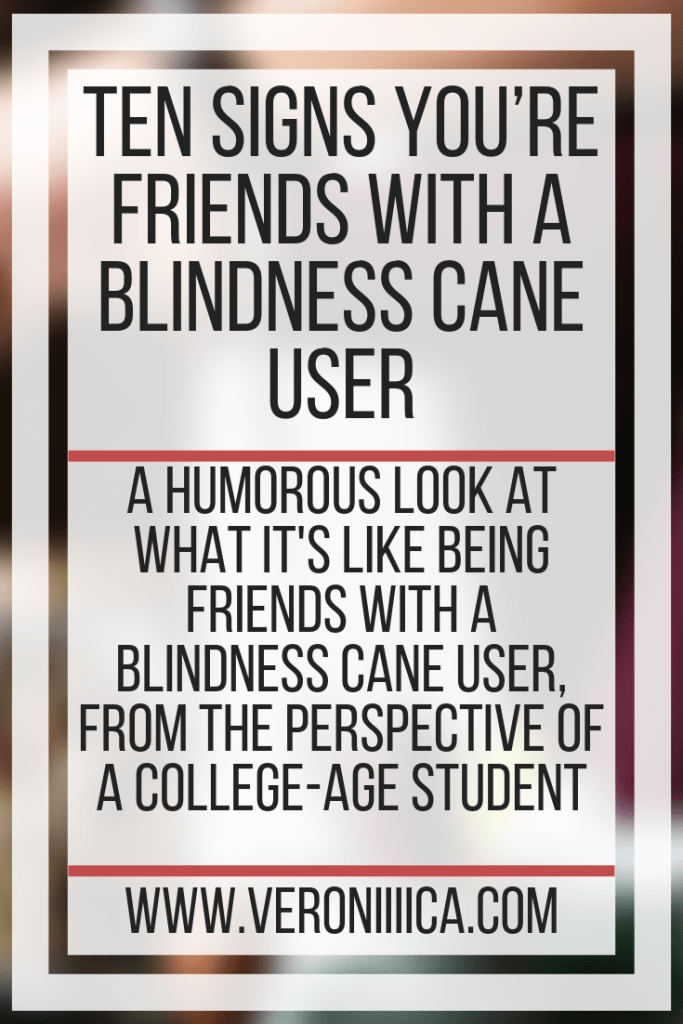 Ten Signs You're Friends With A Blindness Cane User. A humorous l0ok at what it's like being friends with a blindness cane user, from the perspective of a college-age student