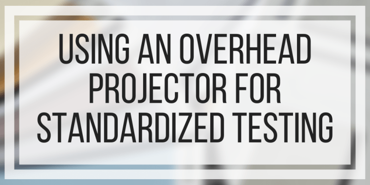 Using An Overhead Projector For Standardized Testing