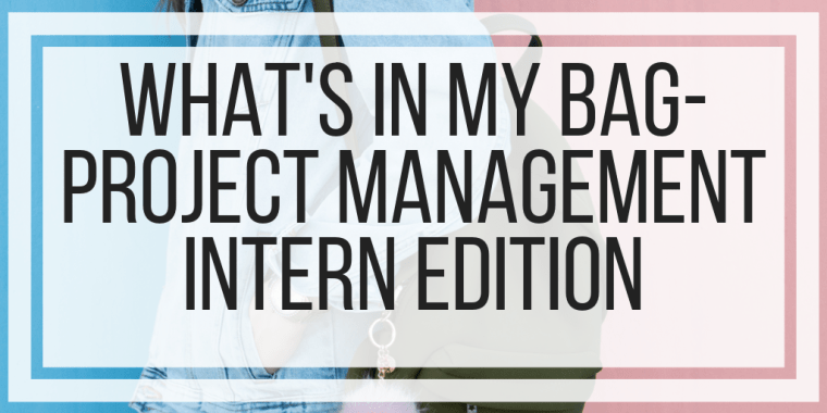 What's In My Bag- Project Management Intern Edition