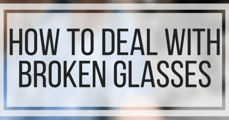 How To Deal With Broken Glasses
