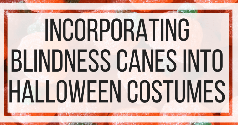 Incorporating Blindness Canes into Halloween Costumes