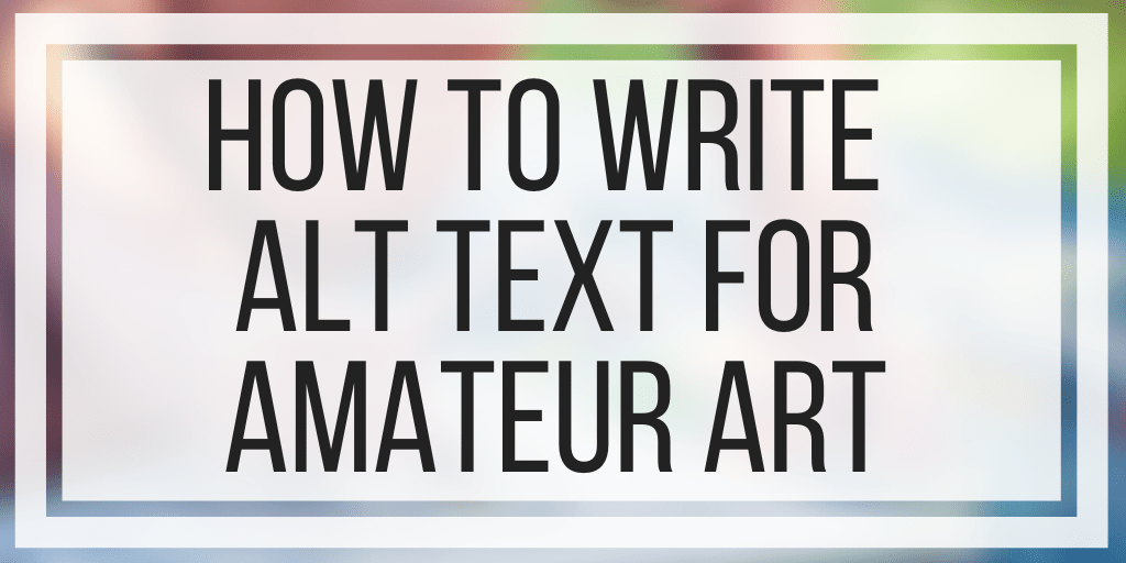 How To Write Alt Text For Amateur Art