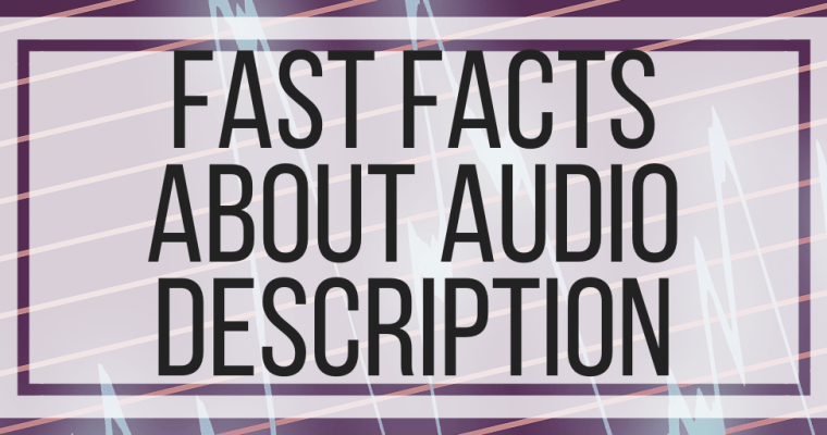 Fast Facts About Audio Description