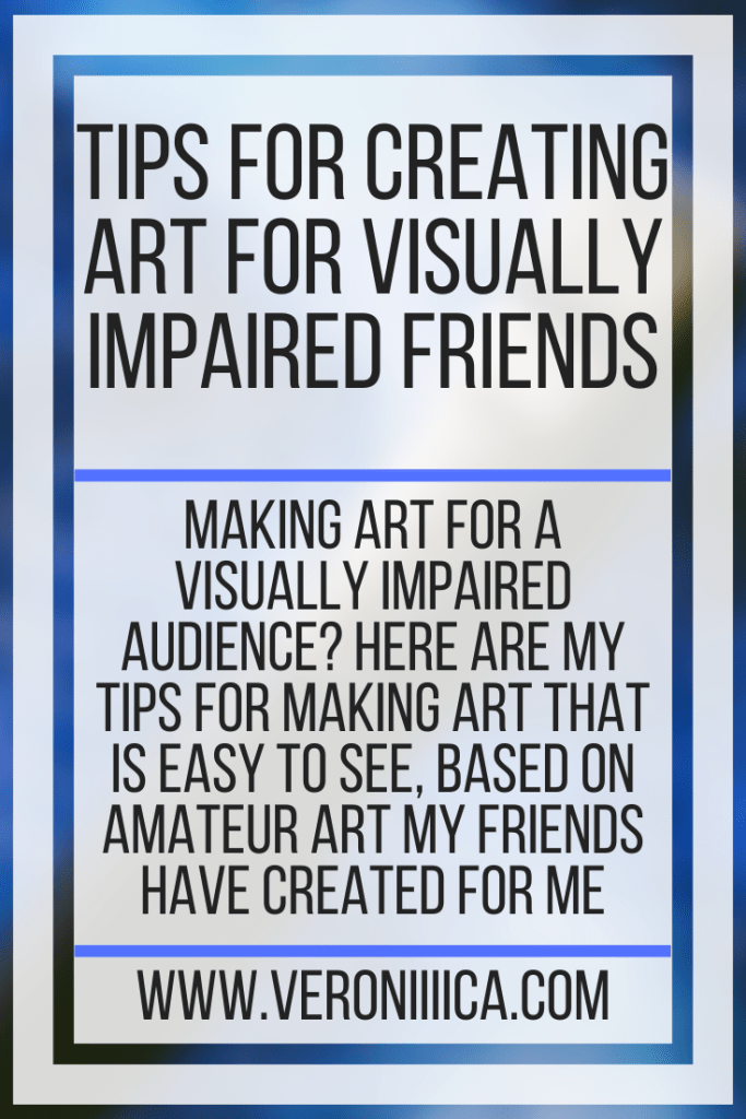 Making art for a visually impaired audience? Here are my tips for making art that is easy to see, based on amateur art my friends have created for me