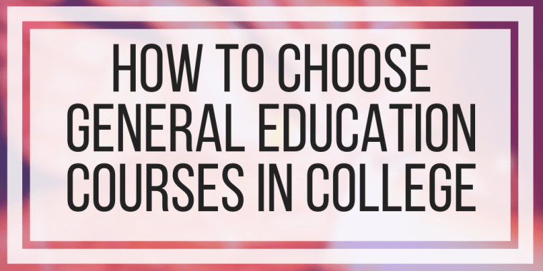 How To Choose General Education Courses In College