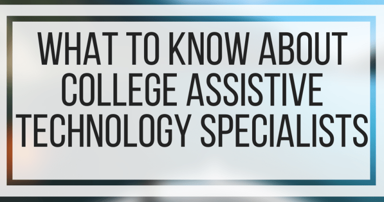 What To Know About College Assistive Technology Specialists