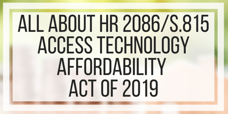 All About HR 2086/S.815- Access Technology Affordability Act of 2019
