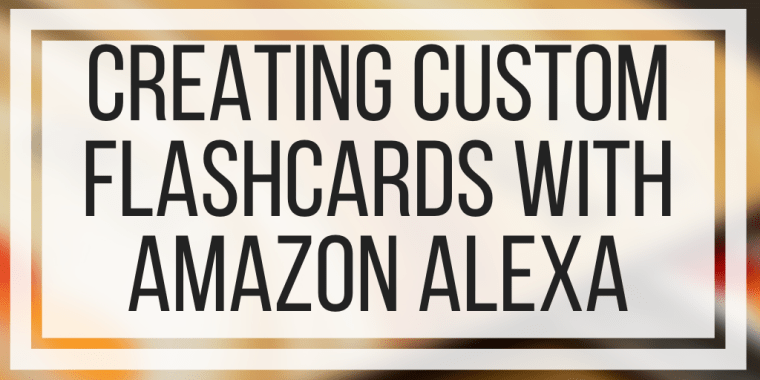 Creating Custom Flashcards With Amazon Alexa