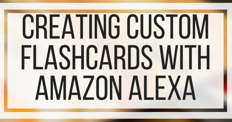 Creating Custom Flashcards With Amazon Alexa