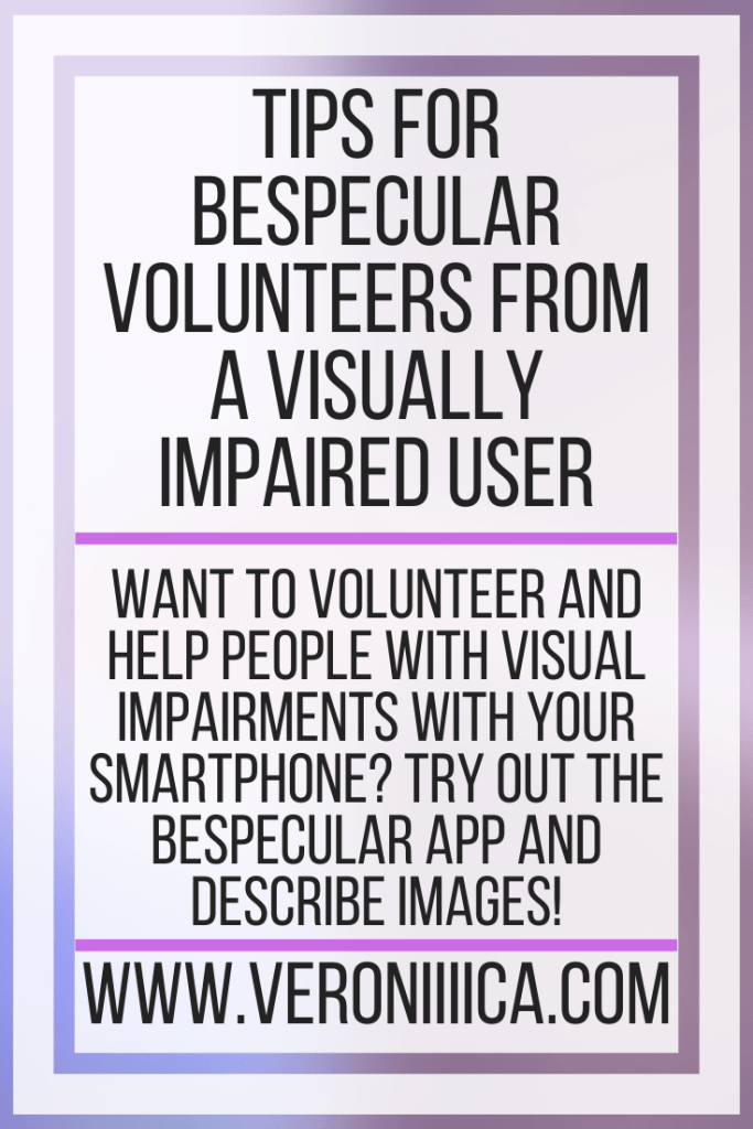 Tips For BeSpecular Volunteers From A Visually Impaired User. Want to volunteer and help people with visual impairments with your smartphone? Try out the BeSpecular app and describe images!