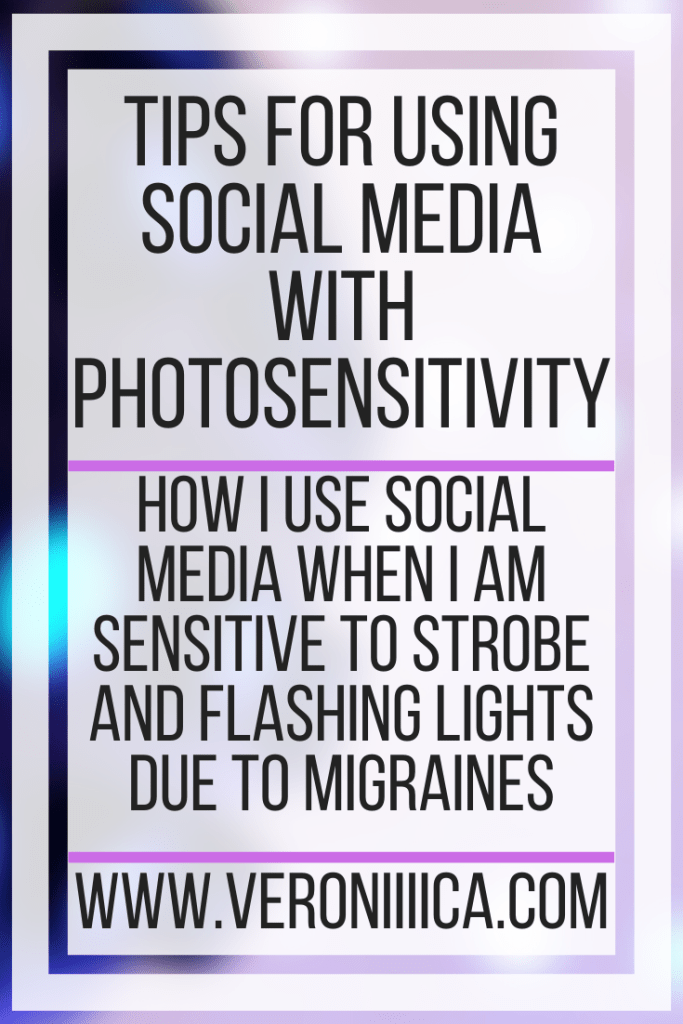 Tips For Using Social Media With Photosensitivity. How I use social media when I am sensitive to strobe and flashing lights due to migraines