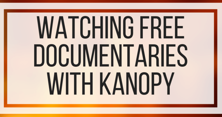 Watching Free Documentaries With Kanopy
