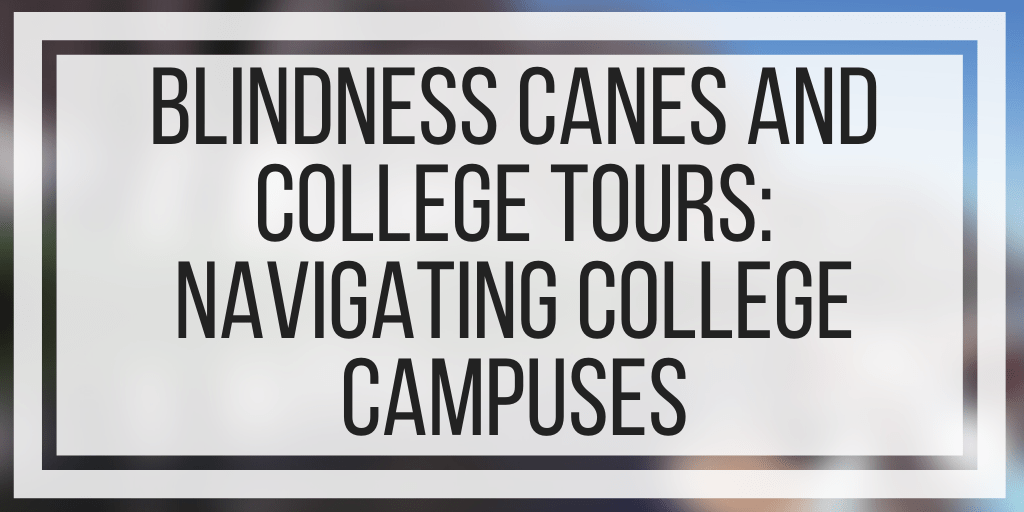Blindness Canes and College Tours: Navigating College Campuses
