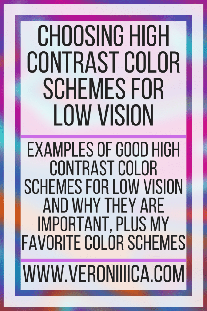Choosing High Contrast Color Schemes For Low Vision. Examples of good high contrast color schemes for low vision and why they are important, plus my favorite color schemes