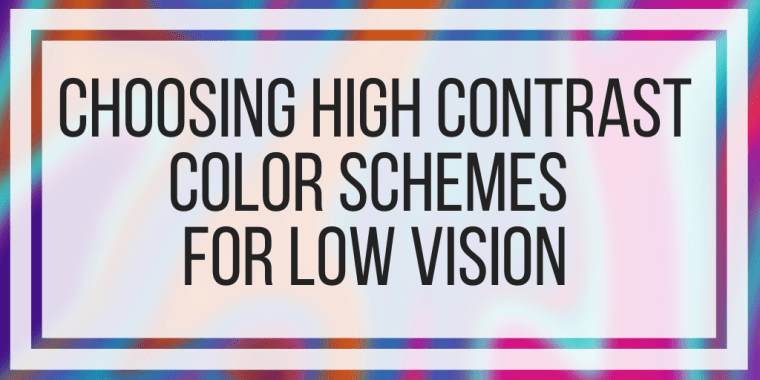 Choosing High Contrast Color Schemes For Low Vision