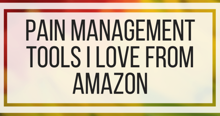 Pain Management Tools I Love From Amazon